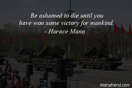 Horace Mann Quote Be Ashamed To Die Until You Have Won Some Victory