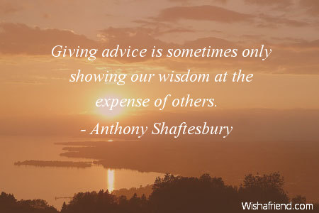 wisdom-Giving advice is sometimes only